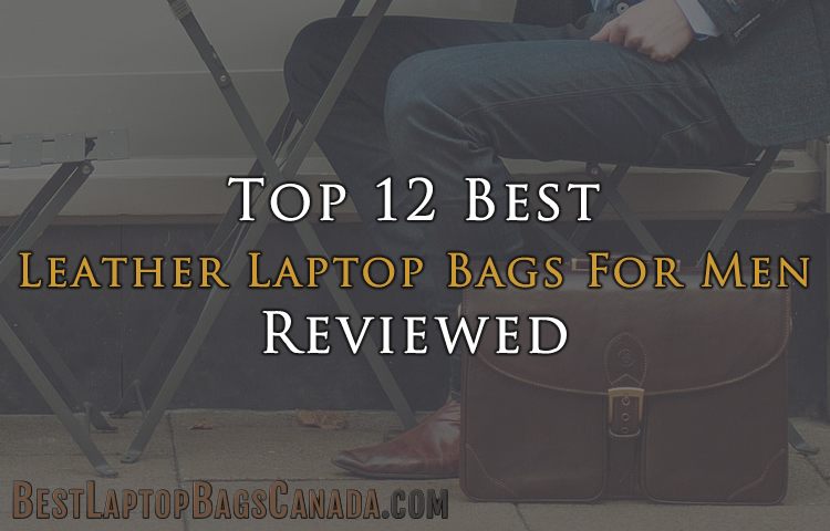 Top 12 Best Leather Laptop Bags For Men Canada Reviewed