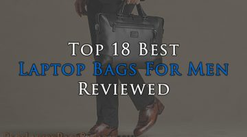 Top 10 Best Laptop Bags For Men Reviewed