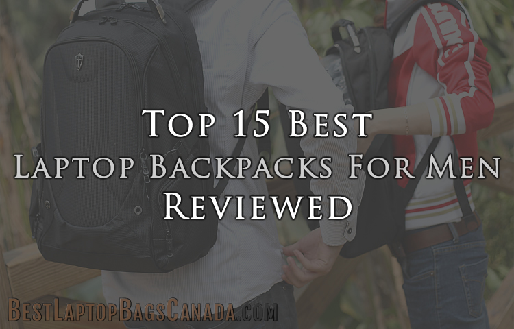 Top 15 Best Laptop Backpacks For Men Reviewed Canada